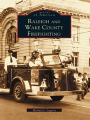 Raleigh and Wake County Firefighting ebook by Michael J. Legeros