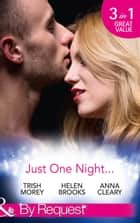 Just One Night...: Fiancée For One Night / Just One Last Night / The Night That Started It All (Mills & Boon By Request) eBook by Trish Morey, Helen Brooks, Anna Cleary