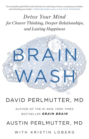 Brain Wash - Detox Your Mind for Clearer Thinking, Deeper Relationships, and Lasting Happiness eBook by David Perlmutter, MD,Austin Perlmutter, MD