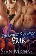 Drawing Straws: Erik - Handcuffs and Lace Signature Line ebook by Sean Michael