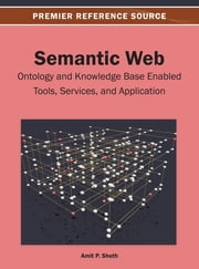 Semantic Web - Ontology and Knowledge Base Enabled Tools, Services, and Applications ebook by