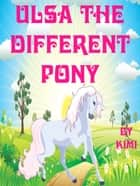 Ulsa the Different Pony ebook by Kimi