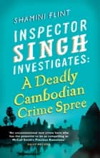 Inspector Singh Investigates: A Deadly Cambodian Crime Spree ebook by Shamini Flint