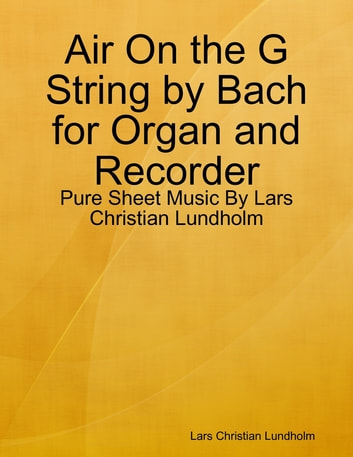 Air On the G String by Bach for Organ and Recorder - Pure Sheet Music By Lars Christian Lundholm ebook by Lars Christian Lundholm