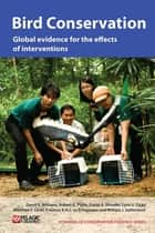 Bird Conservation - Global evidence for the effects of interventions ebook by