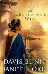 Centurion's Wife, The (Acts of Faith Book #1) ebook by Janette Oke,Davis Bunn