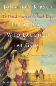 The Woman Who Laughed at God - The Untold History of the Jewish People ebook by Jonathan Kirsch