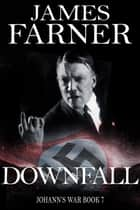 Downfall - Johann's War, #7 ebook by James Farner
