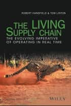 The LIVING Supply Chain - The Evolving Imperative of Operating in Real Time ebook by Robert Handfield, Tom Linton