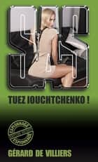 Tuez Iouchtchenko ! ebook by Gérard de Villiers