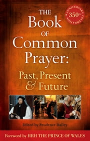 The Book of Common Prayer: Past, Present and Future - A 350th Anniversary Celebration ebook by Prudence Dailey