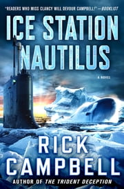 Ice Station Nautilus - A Novel ebook by Rick Campbell