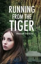 Running from the Tiger ebook by Aleesah Darlison