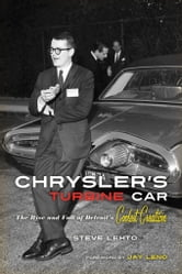Chrysler's Turbine Car: The Rise and Fall of Detroit's Coolest Creation ebook by Lehto, Steve