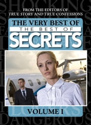 The Very Best Of The Best Of Secrets Volume 1 ebook by The Editors Of True Story And True Confessions