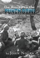 The Run-Up to the Punch Bowl - A Memoir of the Korean War, 1951 ebook by John Nolan