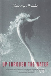 Up Through the Water ebook by Darcey Steinke