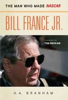 Bill France Jr. ebook by H. A. Branham,Tom Brokaw