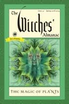 The Witches' Almanac, Issue 37, Spring 2018-Spring 2019 - The Magic of Plants ebook by Andrew Theitic