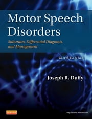 Motor Speech Disorders - Substrates, Differential Diagnosis, and Management ebook by Joseph R. Duffy