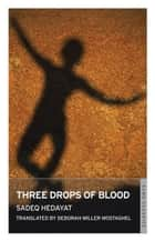 Three Drops of Blood ebook by Sadegh Hedayat, Miller Mostaghel, Deborah