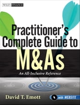 Practitioner's Complete Guide to M&As - An All-Inclusive Reference ebook by David T. Emott