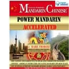 Power Mandarin Accelerated - The Fastest and Easiest Way to Speak and Understand Mandarin Chinese! American Instructor and Native Mandarin Speaker Teach You to Speak Authentic Mandarin Quickly, Easily and Enjoyably! audiobook by Mark Frobose