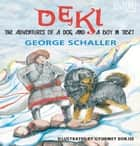 Deki: The Adventures of a Dog and a Boy in Tibet eBook by George B. Schaller