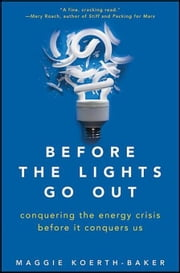 Before the Lights Go Out: Conquering the Energy Crisis Before It Conquers Us ebook by Koerth-Baker, Maggie