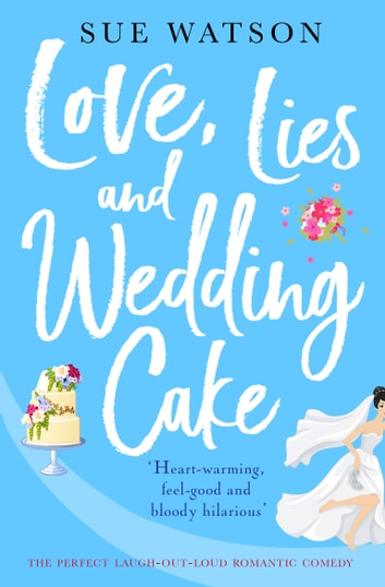 Love, Lies and Wedding Cake - The perfect laugh out loud romantic comedy ebook by Sue Watson