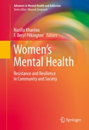 Women's Mental Health - Resistance and Resilience in Community and Society ebook by Nazilla Khanlou,Beryl Pilkington