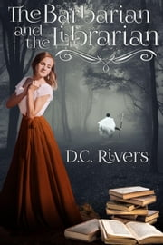 The Barbarian & the Librarian - Twin Souls Trilogy, #2 ebook by D.C. Rivers