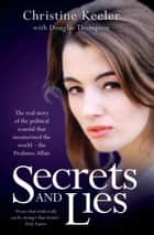 Secrets and Lies - Now Profumo is Dead, I Can Finally Reveal the Truth About the Most Shocking Scandal in British Politics. ebook by Christine Keeler, Douglas Thompson