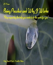 Being Peculiar and Why It Works: Stop expecting the help you seek to do the work for you ebook by L.e. Brown