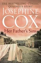 Her Father's Sins - An extraordinary saga of hope against the odds (Queenie's Story, Book 1) ebook by Josephine Cox