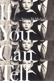 If You Can Tell - Poems ebook by James McMichael