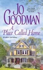 A Place Called Home ebook by Jo Goodman