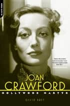 Joan Crawford - Hollywood Martyr ebook by David Bret
