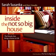 Inside the Not So Big House - Discovering the Details that Bring a Home to Life ebook by Sarah Susanka,Marc Vassallo,Susanka Studios
