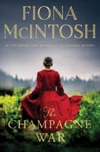The Champagne War ebook by Fiona McIntosh