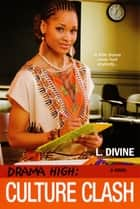 Drama High: Culture Clash ebook by L. Divine