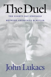 The Duel - The Eighty-Day Struggle Between Churchill and Hitler ebook by John Lukacs