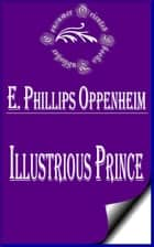 Illustrious Prince ebook by E. Phillips Oppenheim