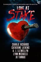 Love At Stake ebook by Charlie Richards, Catherine Lievens, A.J. Llewellyn,...