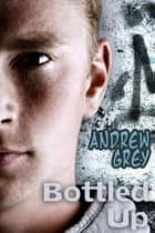 Bottled Up ebook by Andrew Grey