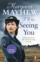 I'll Be Seeing You - A spellbinding and emotional wartime novel of love and secrets ebook by