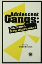 Adolescent Gangs ebook by Curtis Branch