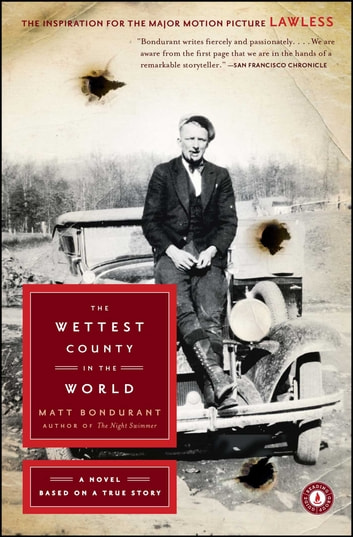 The Wettest County in the World - A Novel Based on a True Story ebook by Matt Bondurant