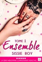 Ensemble - Tome 1 ebook by Sissie Roy
