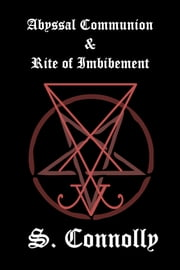 Abyssal Communion & Rite of Imbibement ebook by S. Connolly
